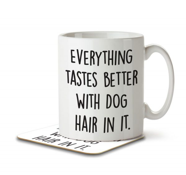 Everything Tastes Better With Dog Hair In It - Mug and Coaster - MNC ANI 007 WHITE