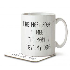 The More People I Meet, The More I Like My Dog – Mug and Coaster