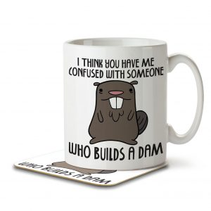 I Think You Have Me Confused With Someone Who Builds a Dam – Mug and Coaster