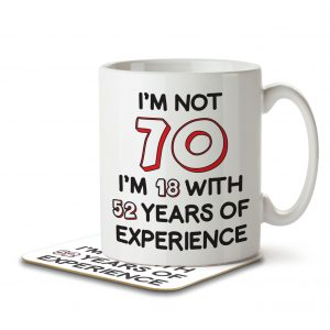 I'm Not 70 I'm 18 With 52 Years of Experience – Mug and Coaster
