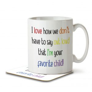 I Love How We Don't Have to Say I'm Your Favorite Child – Mug and Coaster