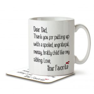 Dear Dad, Thank Your for Putting Up With a Spoiled Child Like My Sibling. – Mug and Coaster