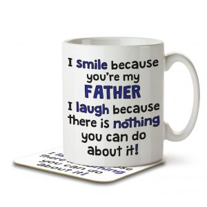 I Smile Because You're My Father, I Laugh Because There's Nothing You Can Do… – Mug and Coaster