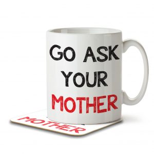 Go Ask Your Mother – Mug and Coaster