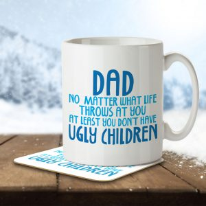 Dad No Matter What Life Throws. At Least You Don't Have Ugly Children – Mug and Coaster
