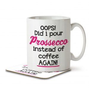 OOPS! Did I Pour Prossecco Instead of Coffee AGAIN! – Mug and Coaster