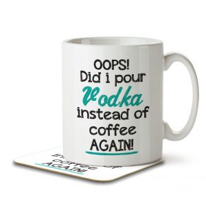 OOPS! Did I Pour Vodka Instead of Coffee AGAIN! – Mug and Coaster