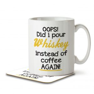 OOPS! Did I Pour Whiskey Instead of Coffee AGAIN! – Mug and Coaster