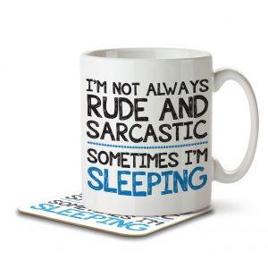 I'm Not Always Rude and Sarcastic. Sometimes I'm Sleeping – Mug and Coaster