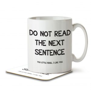 Do Not Read The Next Sentence! You Little Rebel – Mug and Coaster