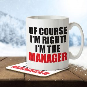 Of Course I'm Right! I'm the MANAGER! – Mug and Coaster