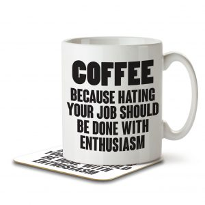 Coffee Because Hating Your Job Should Be Done With Enthusiasm – Mug and Coaster