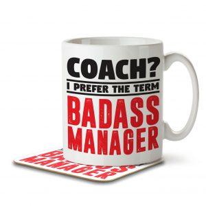 Coach? I Prefer the Term Badass Manager – Mug and Coaster
