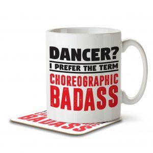 Dancer? I Prefer the Term Choreographic Badass – Mug and Coaster