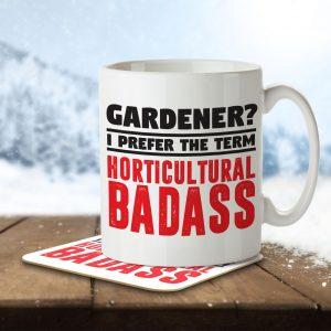 Gardener? I Prefer the Term Horticultural Badass – Mug and Coaster