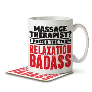 Massage Therapist? I Prefer the Term Relaxation Badass – Mug and Coaster