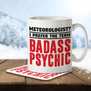 Meteorologist? I Prefer the Term Badass Psychic – Mug and Coaster