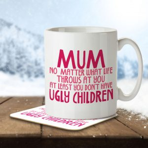 Mum. At Least You Don't Have Ugly Children – Mug and Coaster