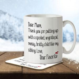 Dear Mum, Thank Your for Putting Up With a Spoiled Child Like My Sibling. – Mug and Coaster