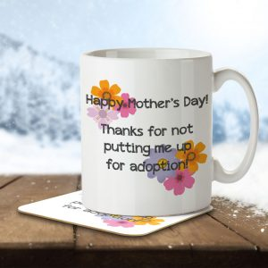 Happy Mother's Day! Thank You for Not Putting Me Up for Adoption! – Mug and Coaster
