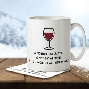 A Mother's Sacrifice is Not Giving Birth. It's 9 Months Without Wine! – Mug and Coaster