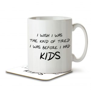 I Wish I Was the Kind of Tired I Was Before I Had Kids – Mug and Coaster