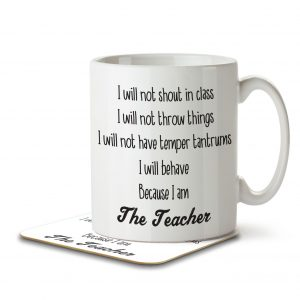 I Will Not Shout in Class. Because I am the Teacher – Mug and Coaster