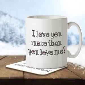 I Love You More Than You Love Me! – Mug and Coaster