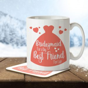 Bridesmaid for a Day, Best Friend for Life (Dress) – Mug and Coaster