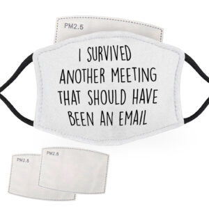 I Survived Another Meeting That Should Have Been an Email – Adult Face Masks – 2 Filters Included