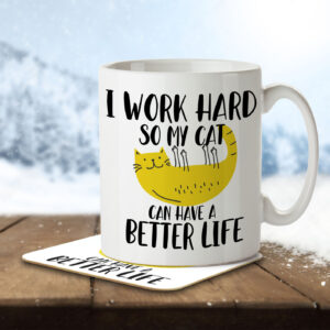 I Work Hard So My Cat Can Have a Better Life – Mug and Coaster