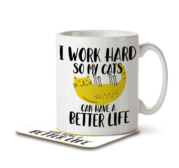 I Work Hard So My Cats Can Have a Better Life - Mug and Coaster - MNC ANI 040 WHITE
