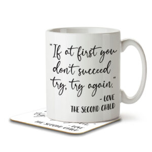 If at First You Don't Succeed Try Again – The Second Child – Mug and Coaster