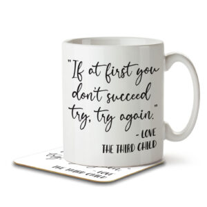 If at First You Don't Succeed Try Again – The Third Child – Mug and Coaster