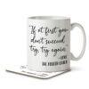 If at First You Don't Succeed Try Again - The Fourth Child - Mug and Coaster - MNC FUN 096 WHITE 1