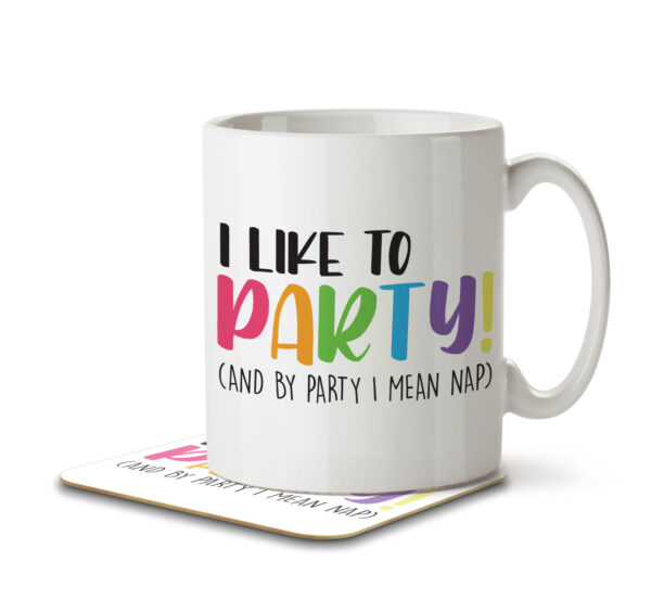 I Like to Party! (And by Party I Mean Nap) - Mug and Coaster - MNC FUN 097 WHITE 1