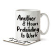 Another 8 Hours of Pretending to Work - Mug and Coaster - MNC JOB 126 WHITE