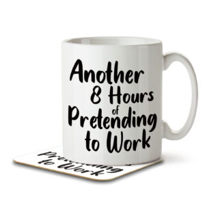 Another 8 Hours of Pretending to Work – Mug and Coaster