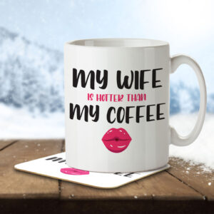 My Wife is Hotter than my Coffee – Mug and Coaster