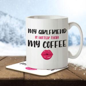 My Girlfriend is Hotter than my Coffee – Mug and Coaster