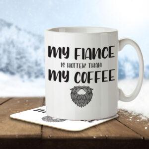 My Fiance is Hotter than my Coffee – Mug and Coaster