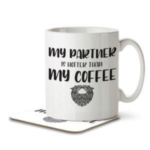 My Partner is Hotter than my Coffee – Beard – Mug and Coaster