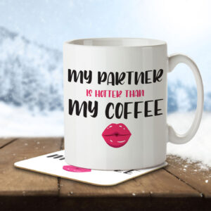 My Partner is Hotter than my Coffee – Mug and Coaster