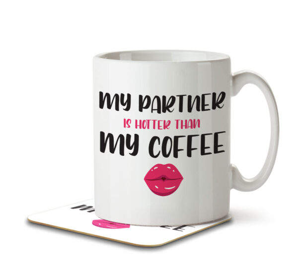 My Partner is Hotter than my Coffee - Mug and Coaster - MNC VAL 023 WHITE